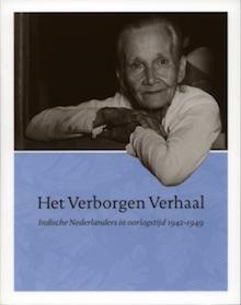 Het Verborgen Verhaal_Indische Nederlanders in oorlogstijd 1942–1949